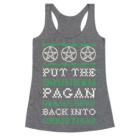 Put the Drunken Pagan Debauchery Back into Christmas Racerback Tank Top
