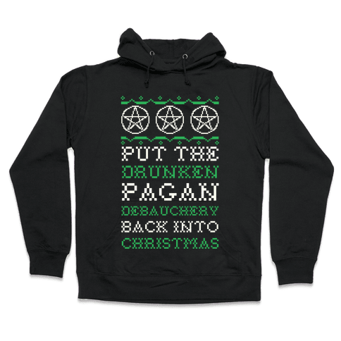 Put the Drunken Pagan Debauchery Back into Christmas Hooded Sweatshirt