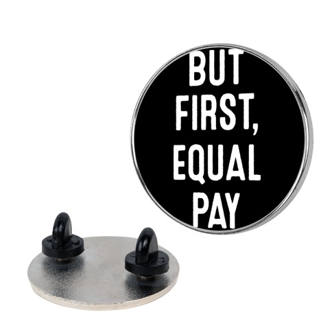But First, Equal Pay Pin