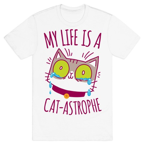 My life is a Cat-astrophe T-Shirt