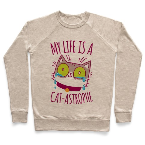 My life is a Cat-astrophe Pullover