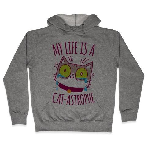 My life is a Cat-astrophe Hooded Sweatshirt