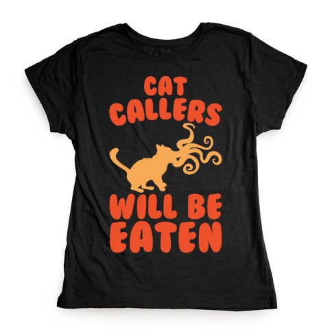 Cat Callers Will Be Eaten Parody White Print Womens T-Shirt