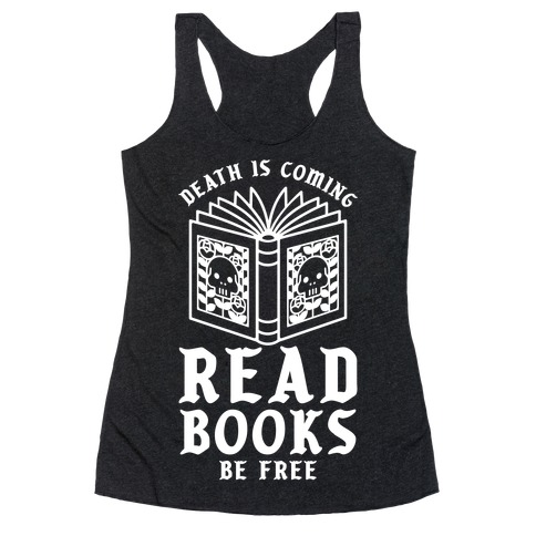 Death is Coming Read Books Be Free Racerback Tank Top