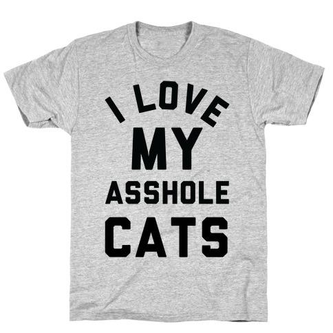 I Love My Asshole Cats T-Shirt