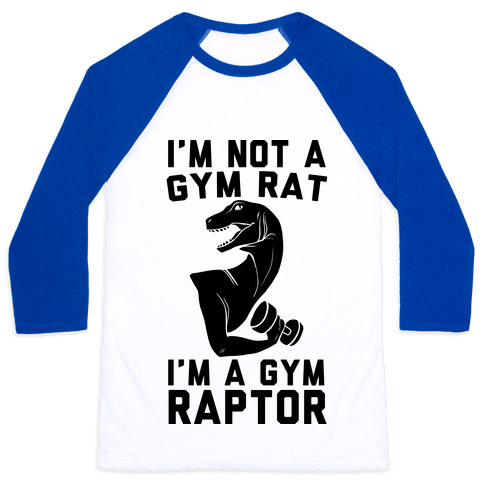 I'm Not a Gym Rat, I'm a Gym Raptor  Baseball Tee