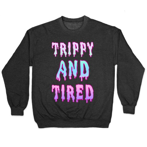Trippy and Tired Pullover
