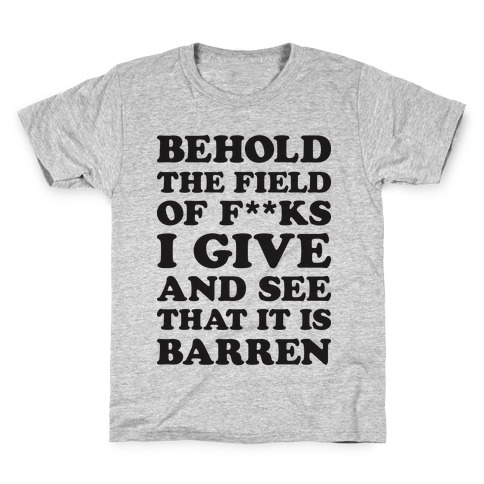 Image of: Images Behold The Field Of Fks Give Kids Tshirt Lookhuman Funny Motivational Quotes Tshirts Lookhuman