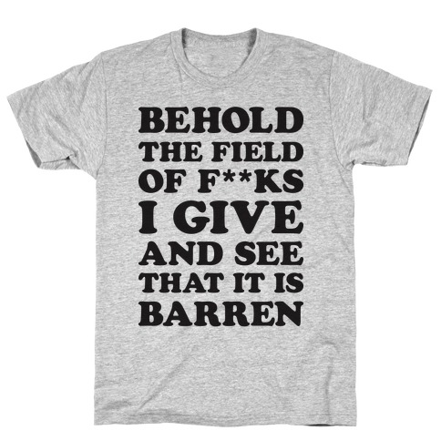 Behold The Field Of F**ks I Give T-Shirt