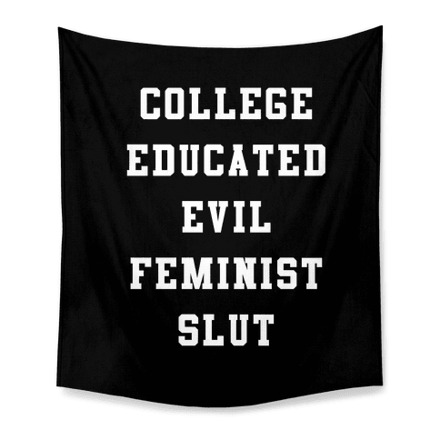 College Educated Evil Feminist Slut Tapestry