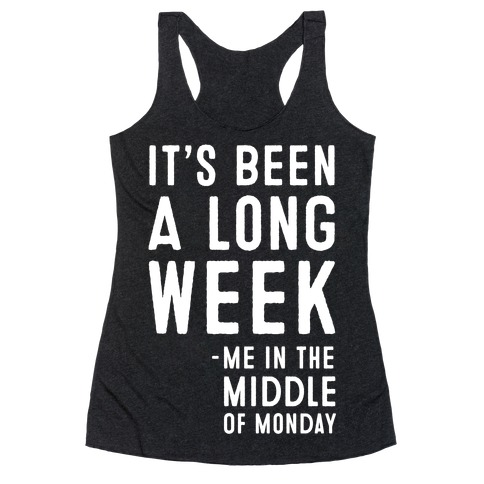 It's Been a Long Week - Me in the Middle of Monday Racerback Tank Top