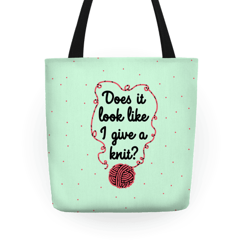 Does It Look Like I Give a Knit? Tote
