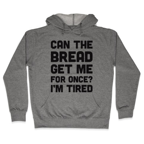 Can The Bread Get Me For Once? I'm Tired Hooded Sweatshirt