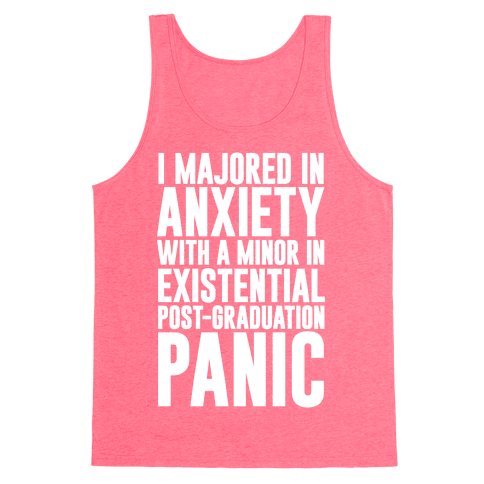 I Majored In Anxiety With A Minor In Existential Post-Graduation Panic Tank Top