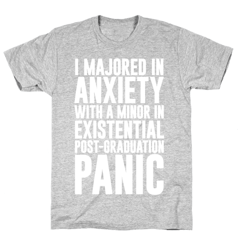 I Majored In Anxiety With A Minor In Existential Post-Graduation Panic Mens T-Shirt