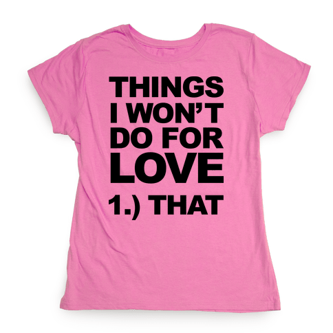 List of Things I Will Not Do For Love (Original) Womens T-Shirt