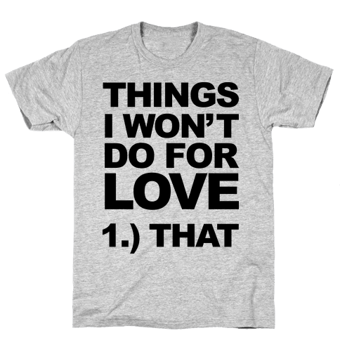 List of Things I Will Not Do For Love (Original) Mens T-Shirt