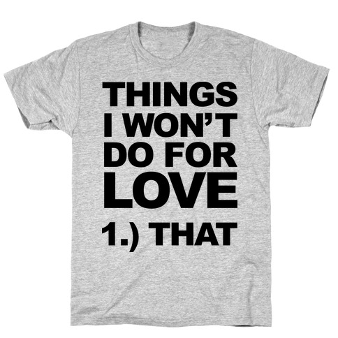 List of Things I Will Not Do For Love (Original) T-Shirt