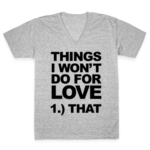 List of Things I Will Not Do For Love (Original) V-Neck Tee Shirt