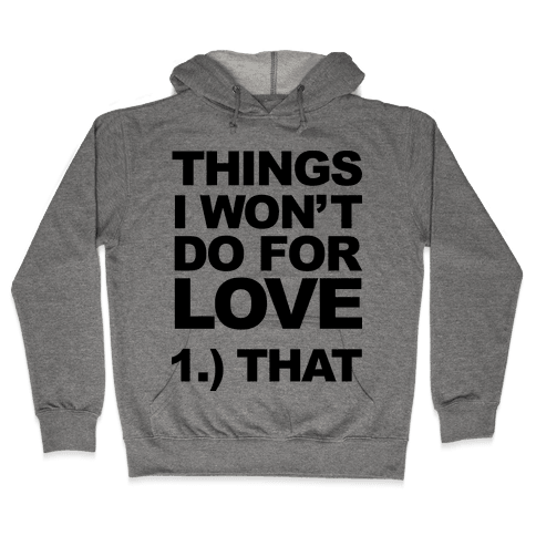 List of Things I Will Not Do For Love (Original) Hooded Sweatshirt