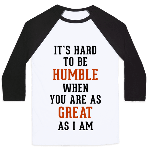 It's Hard To Be Humble Baseball Tee