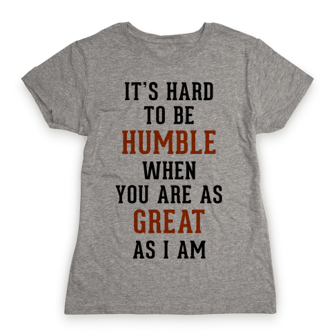 It's Hard To Be Humble Womens T-Shirt