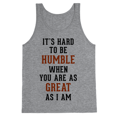 It's Hard To Be Humble Tank Top