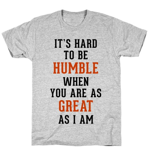 It's Hard To Be Humble T-Shirt