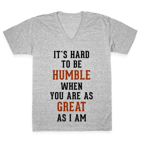 It's Hard To Be Humble V-Neck Tee Shirt