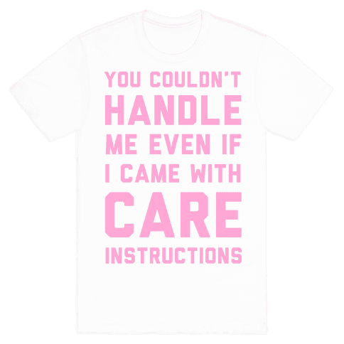 You Couldn't Handle Me Even if I Cam with Care Instructions Mens T-Shirt