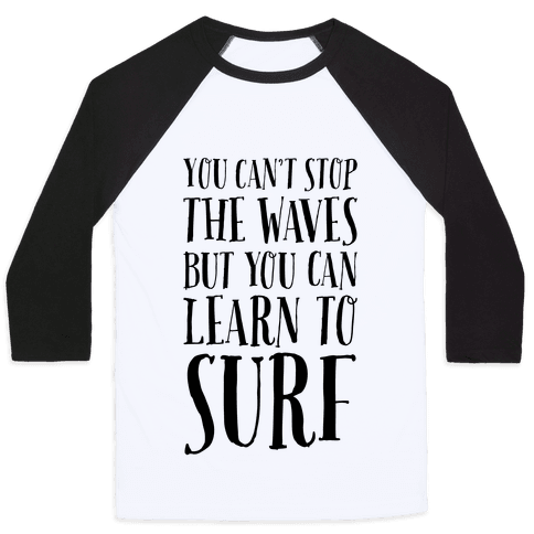 You Can't Stop The Waves, But You Can Learn To Surf Baseball Tee