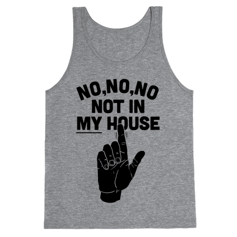 Not in My House Tank Top