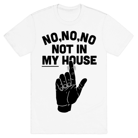 Not in My House Mens T-Shirt