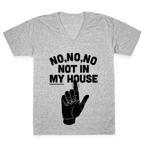 Not in My House V-Neck Tee Shirt
