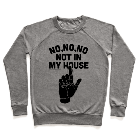 Not in My House Pullover