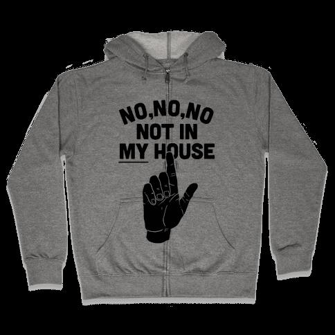 Not in My House Zip Hoodie