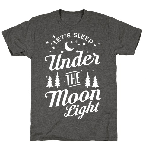 Let's Sleep Under The MoonLight T-Shirt
