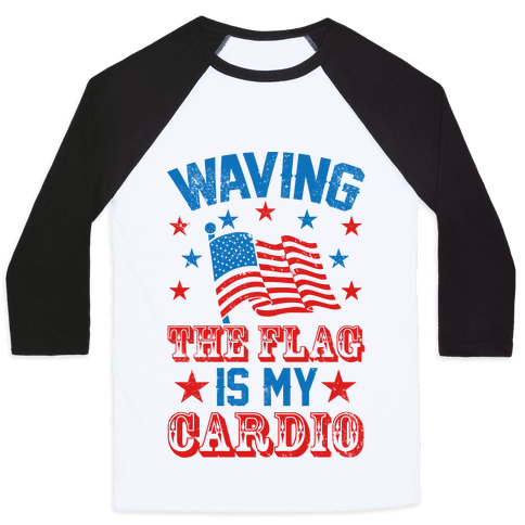 Waving The Flag Is My Cardio Baseball Tee