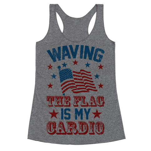 Waving The Flag Is My Cardio Racerback Tank Top