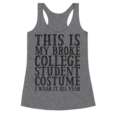 This is My Broke College Student Costume I Wear it All Year Racerback Tank Top
