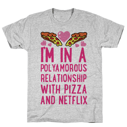 I'm In A Polyamorous Relationship With Pizza And Netflix Mens T-Shirt
