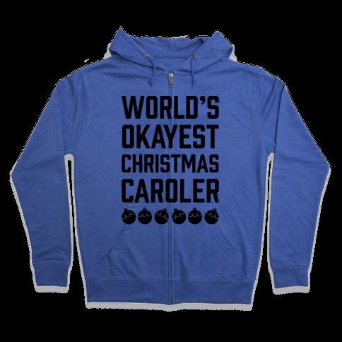 World's Okayest Christmas Caroler Zip Hoodie