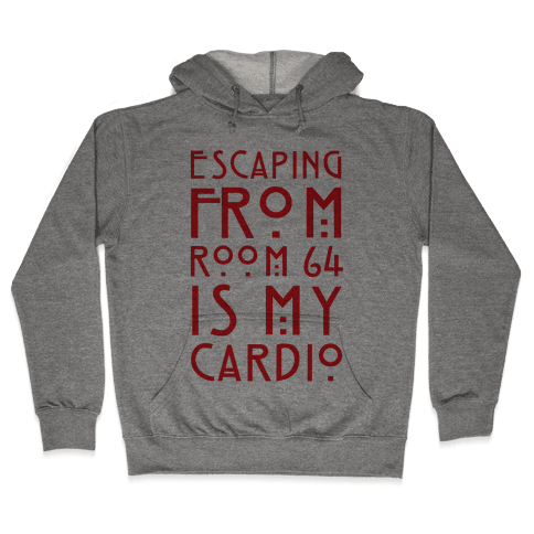Escaping From Room 64 Is My Cardio Hooded Sweatshirt