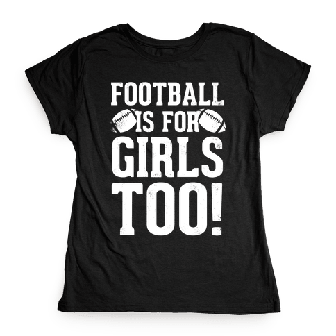 Football Is For Girls Too! (White Ink) Womens T-Shirt