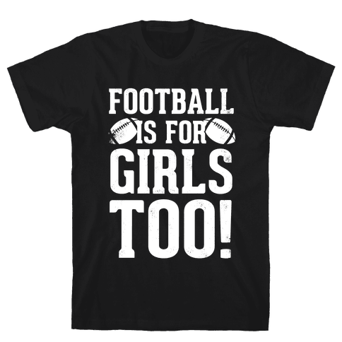 Football Is For Girls Too! (White Ink) Mens T-Shirt