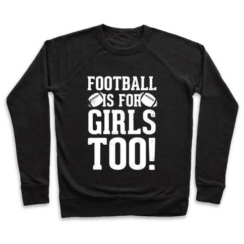 Football Is For Girls Too! (White Ink) Pullover