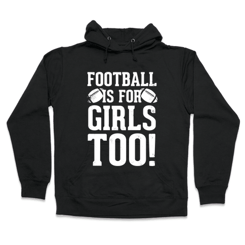 Football Is For Girls Too! (White Ink) Hooded Sweatshirt