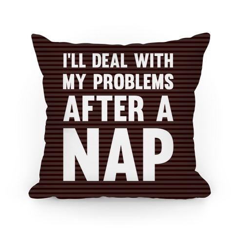 I'll Deal With My Problems After A Nap