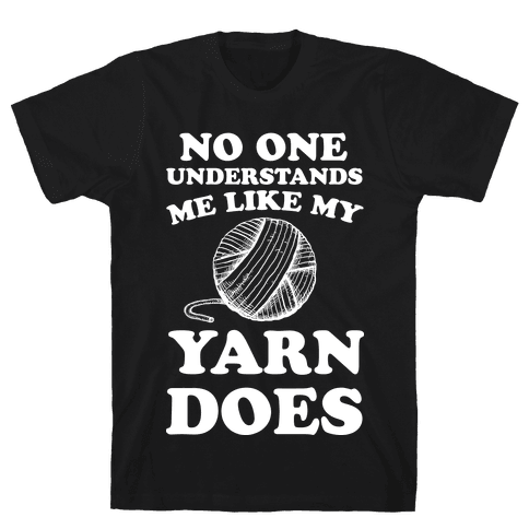 No One Understands Me Like My Yarn Does Mens T-Shirt