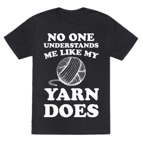 No One Understands Me Like My Yarn Does